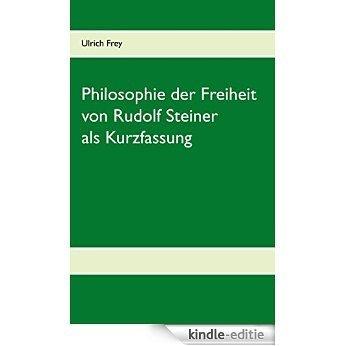 Die Philosophie der Freiheit von Rudolf Steiner als Kurzfassung [Kindle-editie]