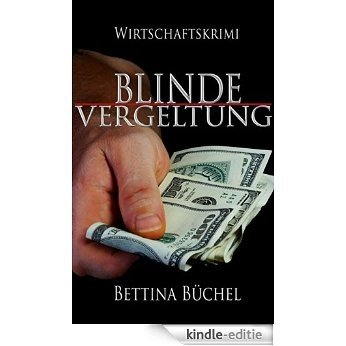 Blinde Vergeltung: Ein Hedgefonds-Manager unter Verdacht (German Edition) [Kindle-editie]
