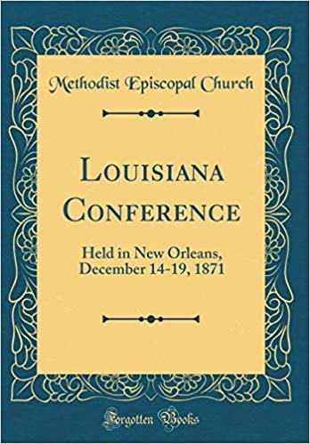 Louisiana Conference: Held in New Orleans, December 14-19, 1871 (Classic Reprint)