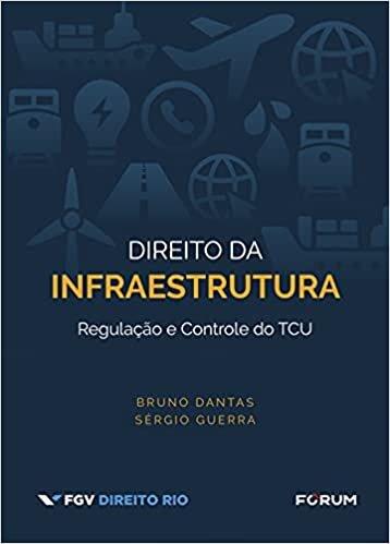 Direito da Infraestrutura: Regulação e Controle do TCU