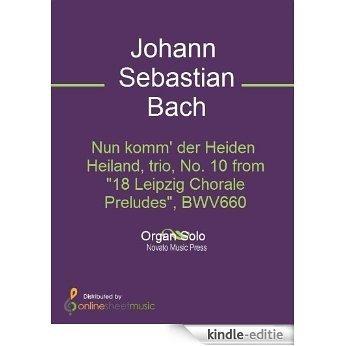 """Nun komm' der Heiden Heiland, trio, No. 10 from """"18 Leipzig Chorale Preludes"""", BWV660 [Kindle-editie]"""