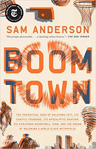 Boom Town: The Fantastical Saga of Oklahoma City, Its Chaotic Founding, Its Purloined Basketball Team, and the Dream of Becoming a World-class Metropolis