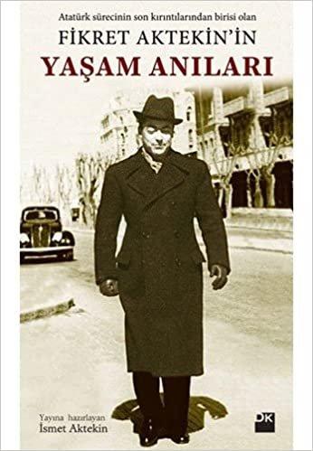 Fikret Aktekin'in Yaşam Anıları: Atatürk Sürecinin Son Kırıntılarından Birisi Olan
