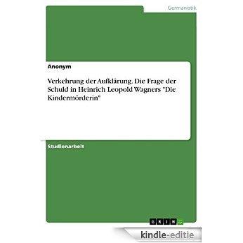 """Verkehrung der Aufklärung. Die Frage der Schuld in Heinrich Leopold Wagners """"Die Kindermörderin"""" [Kindle-editie]"""
