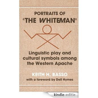 Portraits of 'the Whiteman': Linguistic Play and Cultural Symbols among the Western Apache [Kindle-editie]