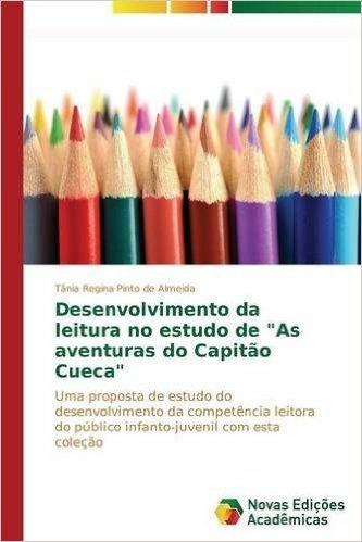 "Desenvolvimento Da Leitura No Estudo de ""As Aventuras Do Capitao Cueca"""
