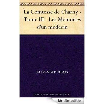 La Comtesse de Charny - Tome III - Les Mémoires d'un médecin (French Edition) [Kindle-editie]