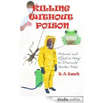 Killing Without Poison: Natural and Effective Ways to Eliminate Garden Pests (English Edition) [Kindle-editie]