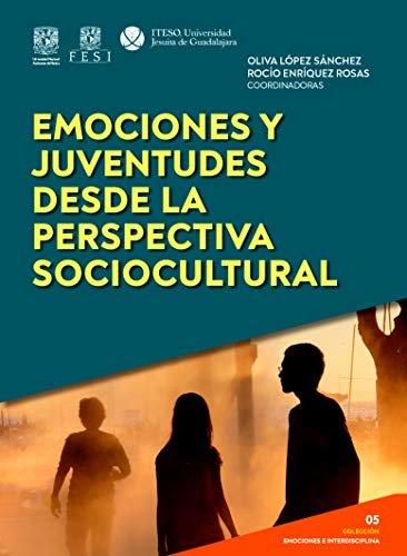 Emociones y juventudes desde la perspectiva sociocultural (Emociones e interdisciplina) (Spanish Edition)