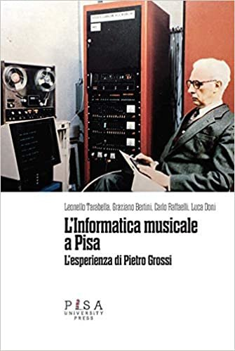 L'informatica musicale a Pisa. L'esperienza di Pietro Grossi (Quaderni della Fondazione Galileo Galilei)