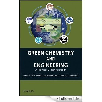Green Chemistry and Engineering: A Practical Design Approach [Kindle-editie]