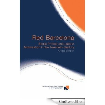 Red Barcelona: Social Protest and Labour Mobilization in the Twentieth Century (Routledge/Canada Blanch Studies on Contemporary Spain) [Kindle-editie]