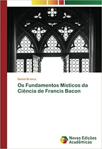Os Fundamentos Místicos da Ciência de Francis Bacon