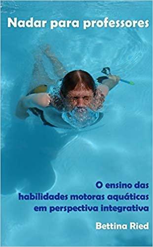 Nadar Para Professores. O Ensino das Habilidades Aquáticas em Perspectiva Integrativa