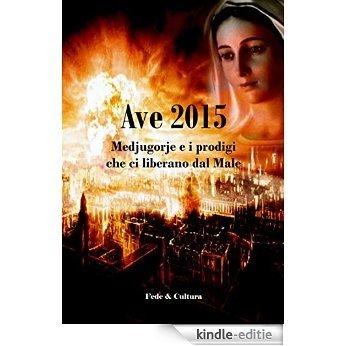 Ave 2015: Medjugorje e i prodigi che ci liberano dal Male (Collana Spirituale Vol. 56) (Italian Edition) [Kindle-editie]