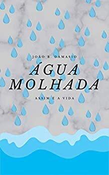 Água Molhada: A Vida é Assim