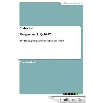 Exegese zu Lk 13,10-17: Die Heilung der gekrümmten Frau am Sabbat [Kindle-editie]