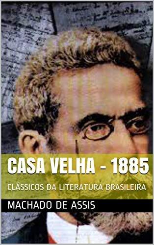 CASA VELHA - 1885: CLÁSSICOS DA LITERATURA BRASILEIRA