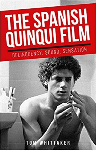 The Spanish Quinqui Film: Delinquency, Sound, Sensation (Spanish and Latin-american Filmmakers)