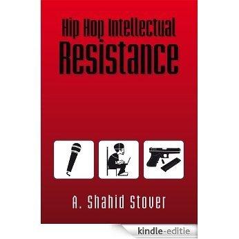 Hip Hop Intellectual Resistance (English Edition) [Kindle-editie]