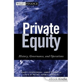 Private Equity: History, Governance, and Operations (Wiley Finance) [eBook Kindle]