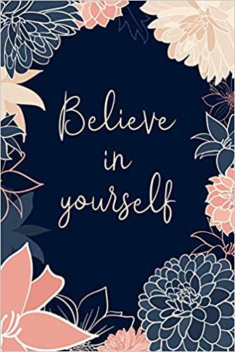 Believe in Yourself: An inmate journal for women: Notebook with inspiring, positive and motivational quotes: Elegant navy and pink floral cover design