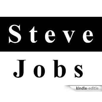 Steve Jobs 1955-2011: Steve Jobs Biography And Stanford Speech - Stay Hungry. Stay Foolish (English Edition) [Kindle-editie]