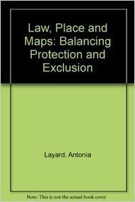 Law, Place and Maps: Balancing Protection and Exclusion