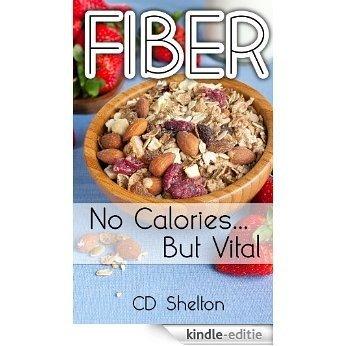 Fiber: No Calories...But Vital (English Edition) [Kindle-editie]