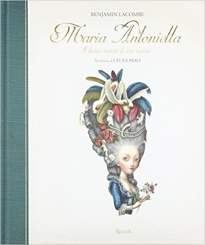 Maria Antonietta. Il diario segreto di una regina