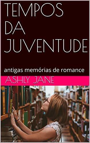 TEMPOS DA JUVENTUDE: antigas memórias de romance
