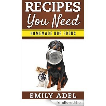 Recipes You Need: Homemade Dog Foods (English Edition) [Kindle-editie]