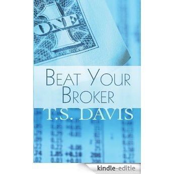 Beat Your Broker (English Edition) [Kindle-editie]