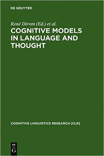 Cognitive Models in Language and Thought: Ideology, Metaphors and Meanings