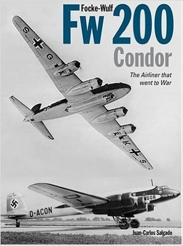 Focke-Wulf FW 200 Condor: The Airliner That Went to War