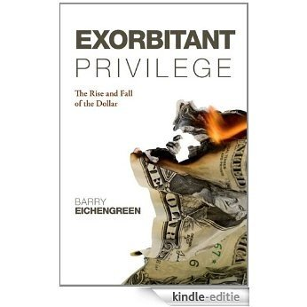 Exorbitant Privilege: The Rise and Fall of the Dollar [Kindle-editie]