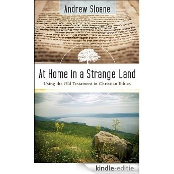 At Home in a Strange Land: Using the Old Testament in Christian Ethics [Kindle-editie]