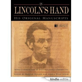 In Lincoln's Hand: His Original Manuscripts with Commentary by Distinguished Americans [Kindle-editie]