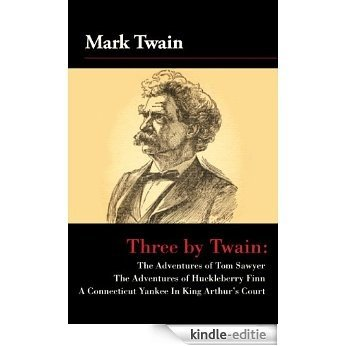 Three by Twain: Tom Sawyer, The Adventures of Huckleberry Finn, and A Connecticut Yankee In King Arther's Court [Kindle-editie]
