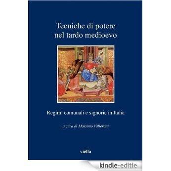 Tecniche di potere nel tardo medioevo: Regimi comunali e signorie in Italia (I libri di Viella) [Kindle-editie]