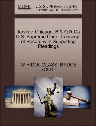 Jarvis V. Chicago, B & Q R Co U.S. Supreme Court Transcript of Record with Supporting Pleadings