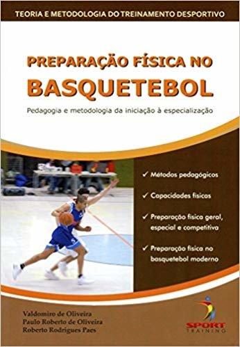 Preparação física no basquetebol: pedagogia e metodologia: da iniciação a especialização
