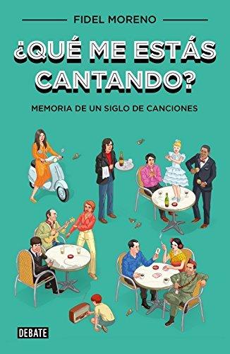 ¿Qué me estás cantando?: Memoria de un siglo de canciones (Spanish Edition)