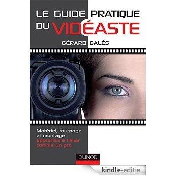 Le guide pratique du vidéaste : Matériel, tournage, montage : apprenez à filmer comme un pro (Hors collection) (French Edition) [Print Replica] [Kindle-editie]
