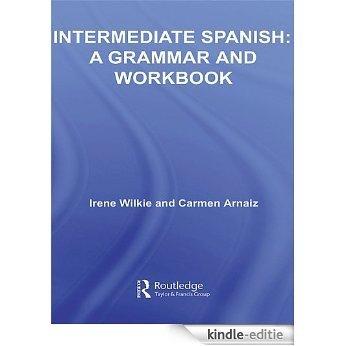 Intermediate Spanish: A Grammar and Workbook (Grammar Workbooks) [Kindle-editie]