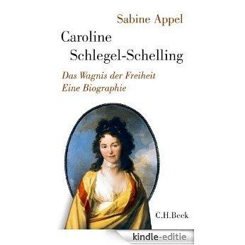 Caroline Schlegel-Schelling: Das Wagnis der Freiheit [Kindle-editie]