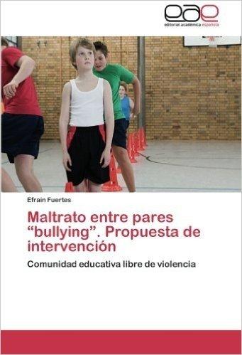 """Maltrato Entre Pares """"Bullying."""" Propuesta de Intervencion"""