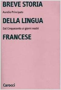Breve storia della lingua francese. Dal Cinquecento ai giorni nostri