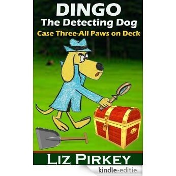 Dingo the Detecting Dog: Case Three-All Paws on Deck (English Edition) [Kindle-editie]