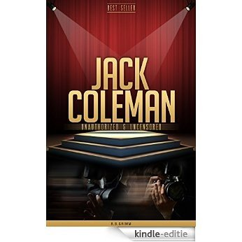 Jack Coleman Unauthorized & Uncensored (All Ages Deluxe Edition with Videos & Bonus Books) (English Edition) [Kindle-editie]